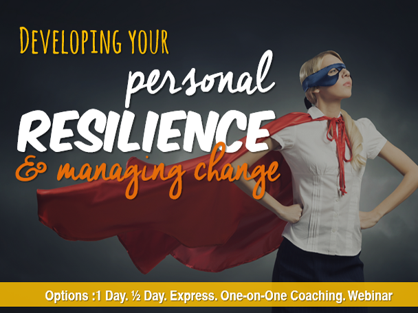 Developing Your Personal Resilience and Managing Change