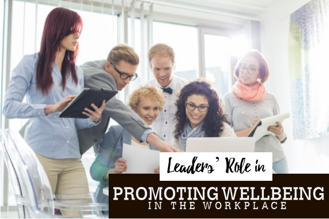 Leaders Role In Promoting Wellbeing In The Workplace