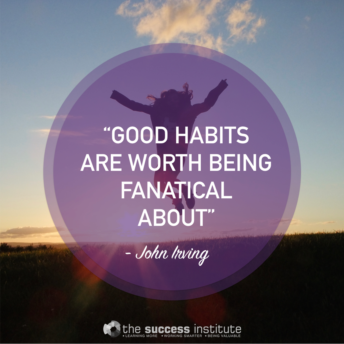 Good habits are worth being fanatical about.