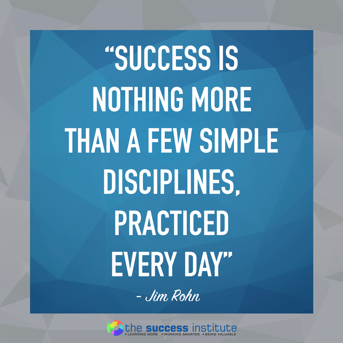 Success are disciplines practiced everyday.